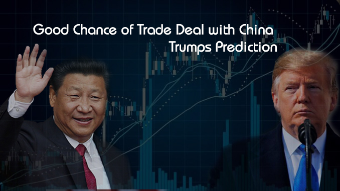 Trump predicts Good Chance of Trade Deal with China