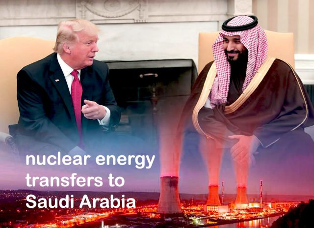 Administration of Trump Agrees to transfer Nuclear Energy to KSA