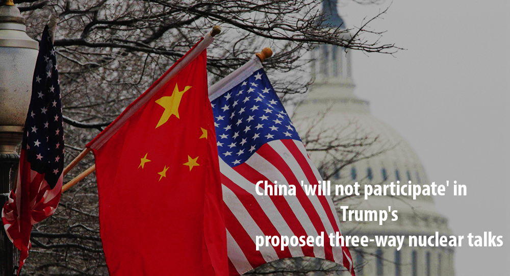 China will not Participate in Three-way Nuclear Talks of Trump