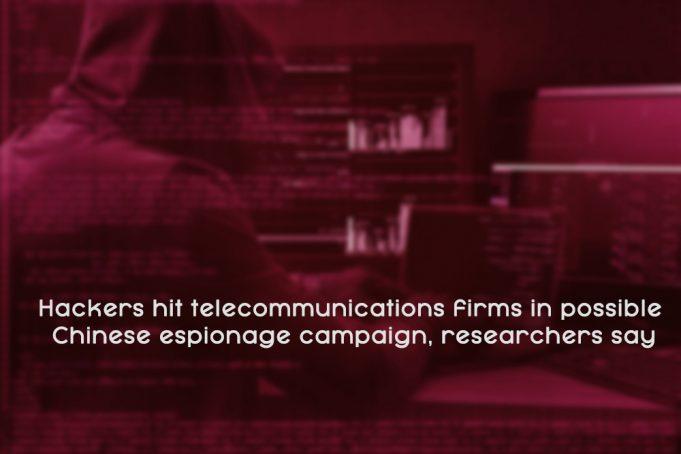 Hackers hit Telecommunications Companies – Researchers