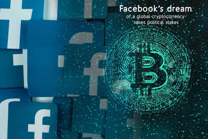 The Dream of Facebook to make their Crypto Global raises Political Stakes