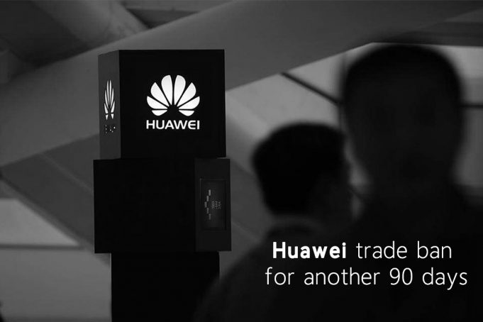 US Delayed Huawei Trade Ban Delayed for another 90 Days