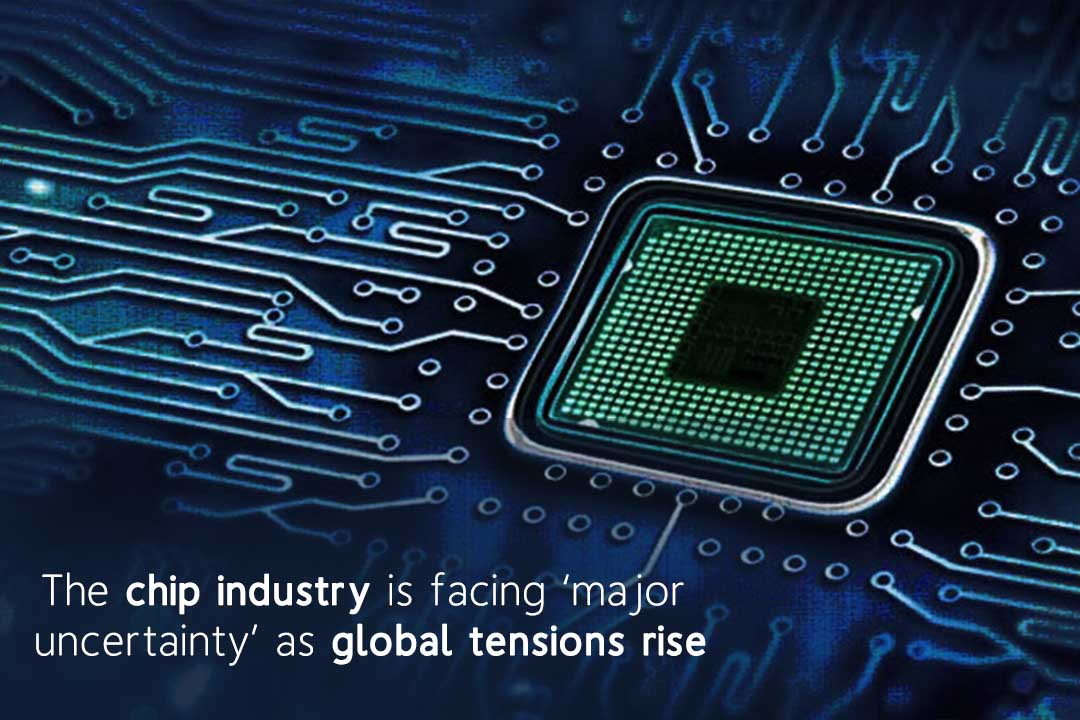 Due to Global Trade tensions, Chip Industry facing Uncertainty