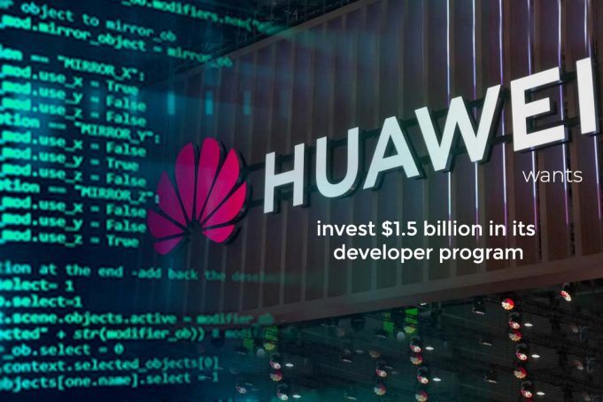 Huawei will Invest $1.5 billion over upcoming 5 years in developer program
