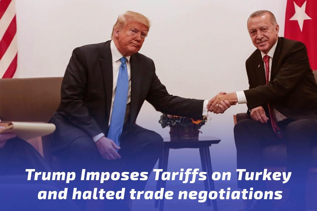 Trump Imposes Tariffs on Turkey and halted trade negotiations