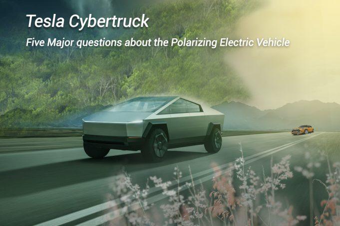Five Main questions about the Polarizing EV- Tesla's Cybertruck Pickup